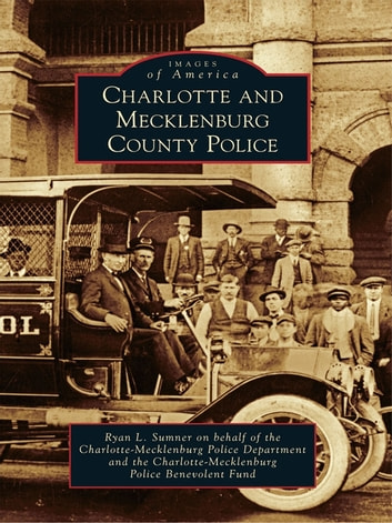 Charlotte and Mecklenburg County Police ebook by Ryan L. Sumner,Charlotte-Mecklenburg Police Department,Charlotte-Mecklenburg Police Benevolent Fund