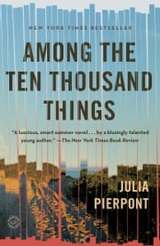Among the Ten Thousand Things - A Novel ebook by Julia Pierpont