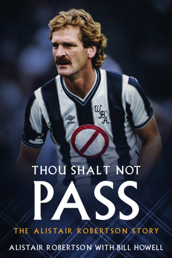 Thou Shalt Not Pass - The Alistair Robertson Story ebook by Alistair Robertson,Bill Howell