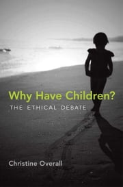 Why Have Children? - The Ethical Debate ebook by Christine Overall