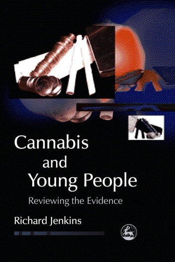 Cannabis and Young People - Reviewing the Evidence ebook by Richard Jenkins