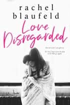 Love Disregarded ebook by Rachel Blaufeld