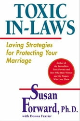 Toxic In-Laws - Loving Strategies for Protecting Your Marriage ebook by Susan Forward