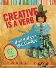 Creative Is a Verb - If You're Alive, You're Creative ebook by Patti Digh