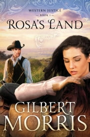 Rosa's Land - Western Justice - book 1 ebook by Gilbert Morris