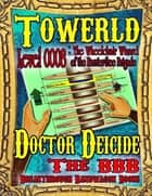 Towerld Level 0008: The Wheelchair Wizard of the Barrier-free Brigade ebook by Doctor Deicide