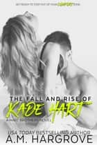 The Fall and Rise of Kade Hart (A Hart Brothers Novel, Book 4) ebook by A.M. Hargrove