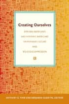 Creating Ourselves - African Americans and Hispanic Americans on Popular Culture and Religious Expression ebook by Mayra Rivera, Traci C. West, Anthony B. Pinn,...