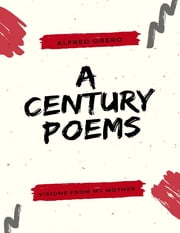 Visions from My Mother: A Century Poems ebook by Alfred Orero