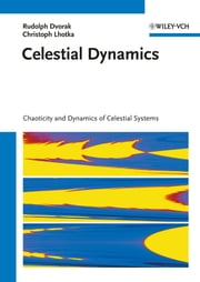 Celestial Dynamics - Chaoticity and Dynamics of Celestial Systems ebook by Rudolf Dvorak, Christoph Lhotka