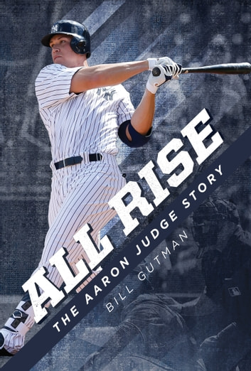 All Rise – The Aaron Judge Story ebook by Bill Gutman