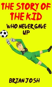 Children's book: The Story of the Kid Who Never Gave Up!! (Book for kids) Beginner readers-values ebook by Brain Josh