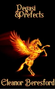 Pegasi and Prefects - Scholars and Sorcery, #1 ebook by Eleanor Beresford