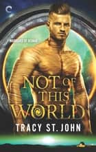 Not of This World ebook by Tracy St. John