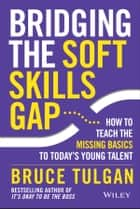 Bridging the Soft Skills Gap - How to Teach the Missing Basics to Todays Young Talent ebook by Bruce Tulgan