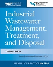 Industrial Wastewater Management, Treatment, and Disposal, 3e MOP FD-3 ebook by Water Environment Federation