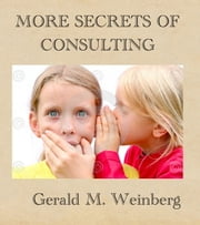 More Secrets of Consulting ebook by Gerald M. Weinberg
