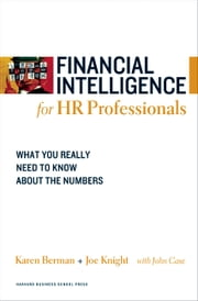Financial Intelligence for HR Professionals - What You Really Need to Know About the Numbers ebook by Karen Berman,Joe Knight,John Case