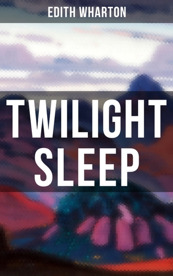 TWILIGHT SLEEP ebook by Wharton,Edith