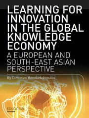 Learning for Innovation in the Global Knowledge Economy - A European and Southeast Asian Perspective ebook by Dimitrios Konstadakopulos