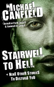 Stairwell to Hell + Nine Other Stories to Disturb You ebook by Michael Canfield