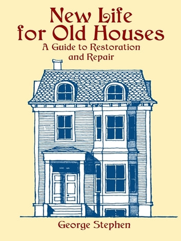 New Life for Old Houses - A Guide to Restoration and Repair ebook by George Stephen