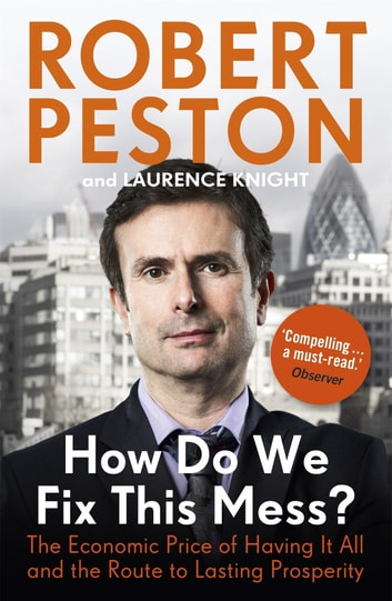 How Do We Fix This Mess? - The Economic Price of Having it All, and The Route to Lasting Prosperity ebook by Robert Peston