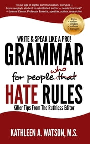 Grammar For People Who Hate Rules - Killer Tips From The Ruthless Editor ebook by Kathleen A Watson