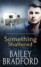 Something Shattered ebook by Bailey Bradford