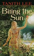 Biting the Sun - A Novel ebook by Tanith Lee