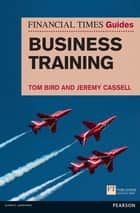 FT Guide to Business Training ebook by Tom Bird, Jeremy Cassell