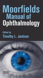 Moorfields Manual of Ophthalmology ebook by Timothy L. Jackson