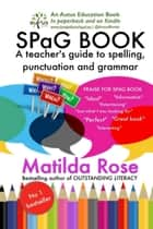 SPaG BOOK: A Teacher's Guide to Spelling, Punctuation and Grammar ebook by Matilda Rose