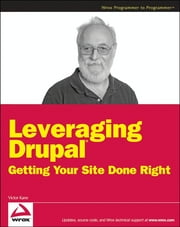 Leveraging Drupal - Getting Your Site Done Right ebook by Victor  Kane