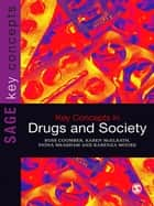 Key Concepts in Drugs and Society ebook by Ross Coomber,Dr Fiona Measham,Dr Karenza Moore,Karen McElrath