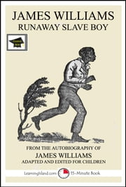 James Williams: Runaway Slave Boy: Educational Version ebook by LearningIsland.com