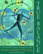 True Balance - A Commonsense Guide for Renewing Your Spirit ebook by Sonia Choquette