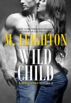 Wild Child - (Wild Ones 1.5) ebook by M. Leighton