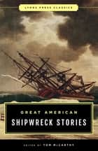 Great American Shipwreck Stories - Lyons Press Classics ebook by