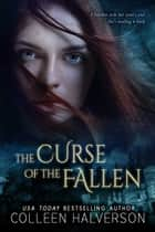 The Curse of the Fallen ebook by Colleen Halverson