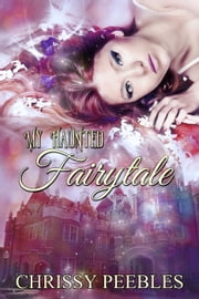 My Haunted Fairytale - The Enchanted Castle Series, #2 ebook by Chrissy Peebles