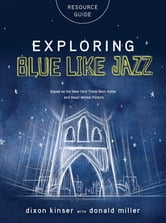 Exploring Blue LIke Jazz Resource Guide ebook by Donald Miller