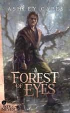 A Forest of Eyes - The Book of Never, #2 ebook by Ashley Capes
