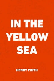 In the Yellow Sea ebook by Henry Frith