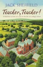 Teacher, Teacher! ebook by Jack Sheffield
