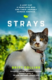 Strays - A Lost Cat, a Drifter, and Their Journey Across America ebook by Britt Collins, Jeffrey Moussaieff Masson