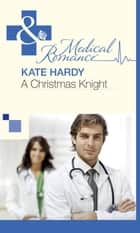 A Christmas Knight (Mills & Boon Medical) ebook by Kate Hardy