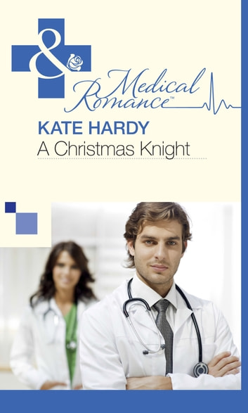 A Christmas Knight (Mills & Boon Medical) 電子書籍 by Kate Hardy