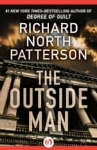 The Outside Man ebook by Richard North Patterson