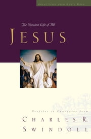 Jesus - The Greatest Life of All ebook by Charles R. Swindoll